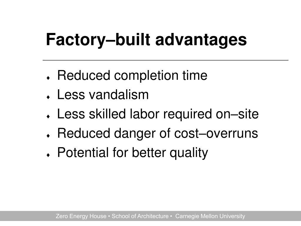 Factory–built advantages