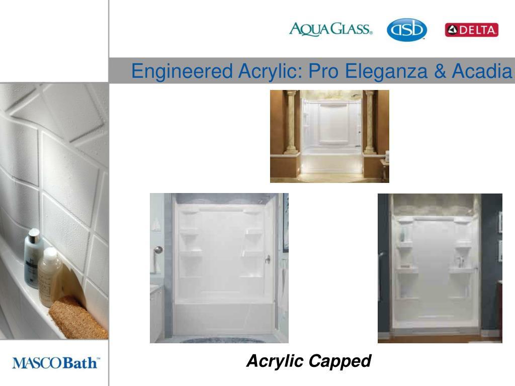 Engineered Acrylic: Pro Eleganza & Acadia