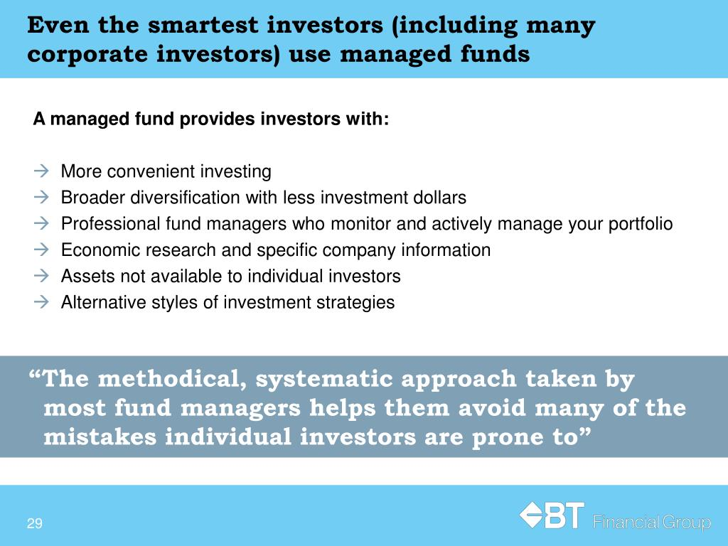 Even the smartest investors (including many corporate investors) use managed funds
