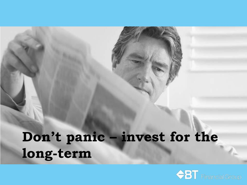 Don't panic – invest for the long-term