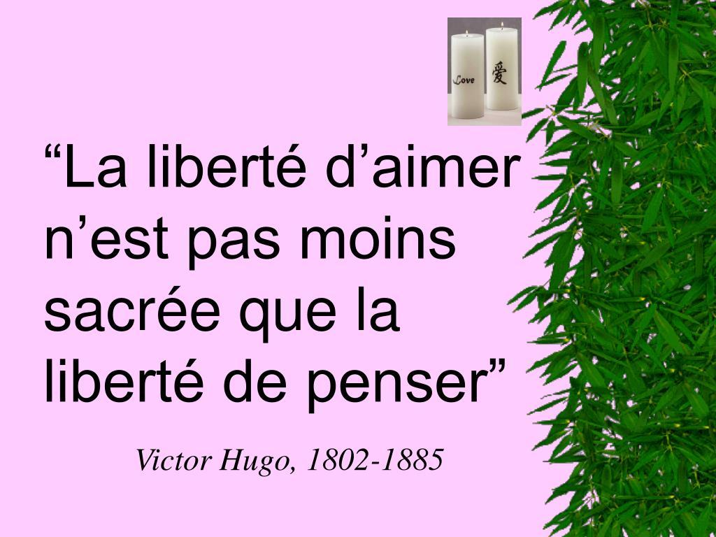 """""""La liberté d'aimer n'est pas moins sacrée que la liberté de penser"""""""