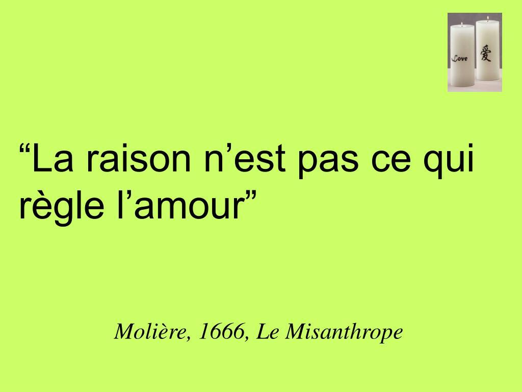"""""""La raison n'est pas ce qui règle l'amour"""""""