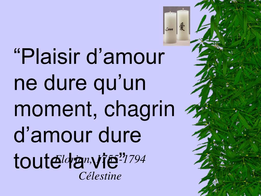 """""""Plaisir d'amour ne dure qu'un moment, chagrin d'amour dure toute la vie"""""""