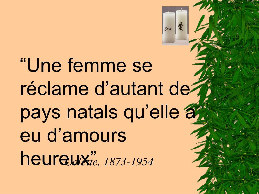 """""""Une femme se réclame d'autant de pays natals qu'elle a eu d'amours heureux"""""""