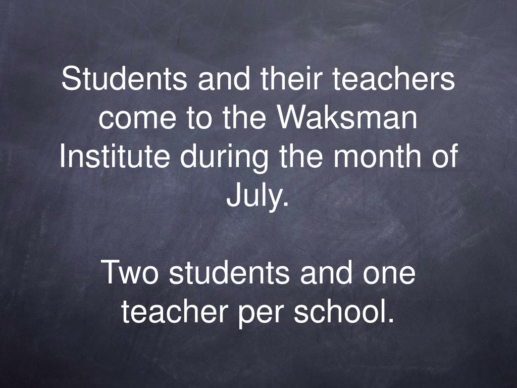 Students and their teachers come to the Waksman Institute during the month of July.