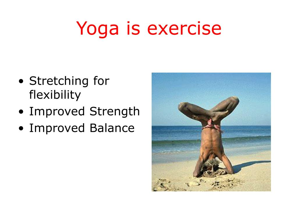 Yoga is exercise