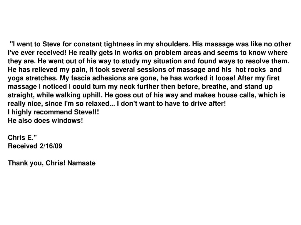"""I went to Steve for constant tightness in my shoulders. His massage was like no other"
