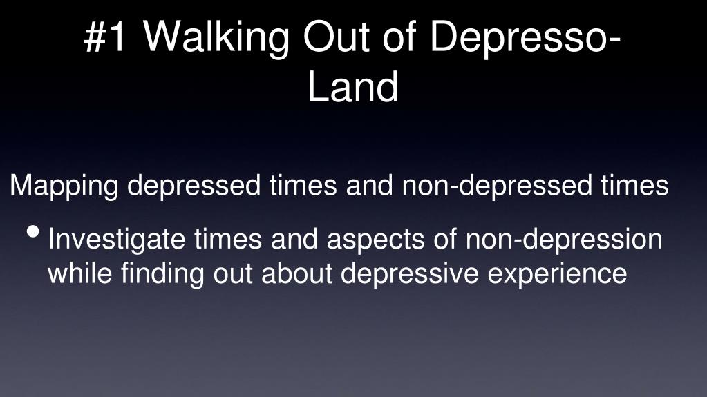 #1 Walking Out of Depresso-Land