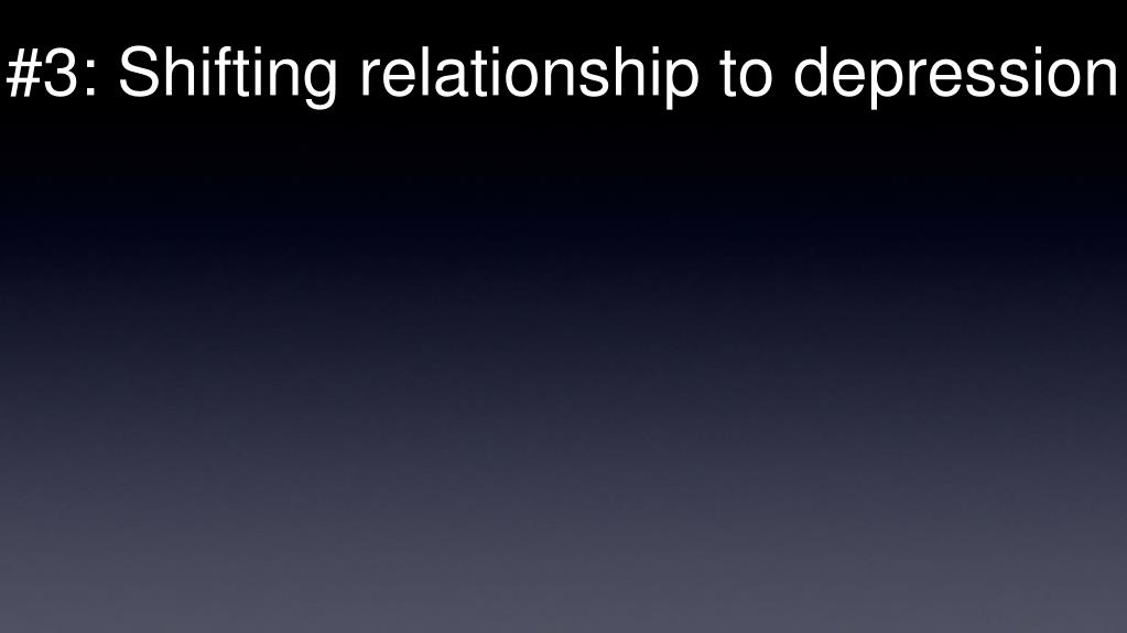 #3: Shifting relationship to depression