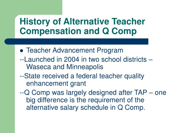 History of alternative teacher compensation and q comp3
