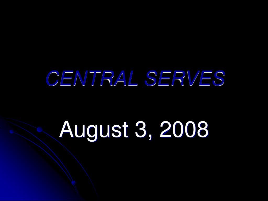 CENTRAL SERVES