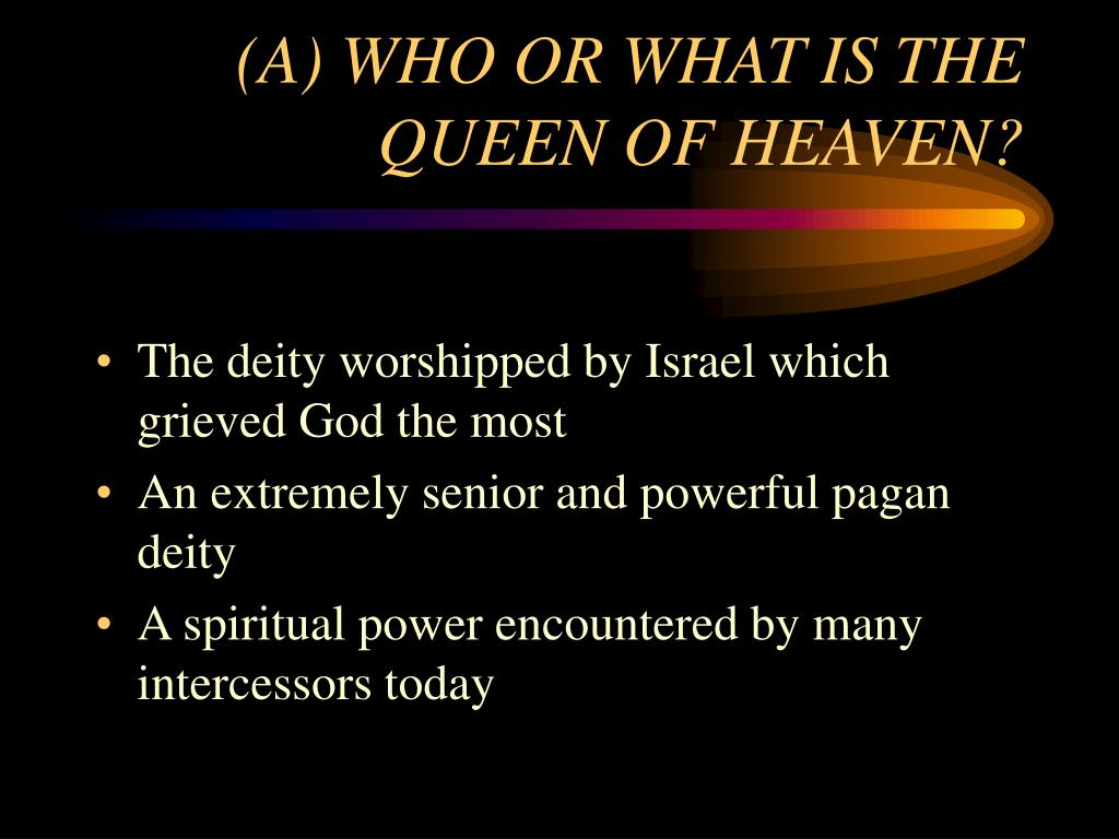 (A) WHO OR WHAT IS THE QUEEN OF HEAVEN?