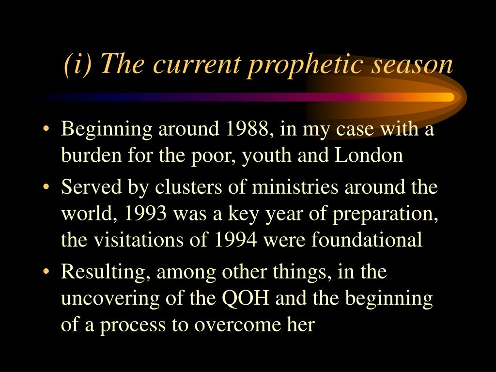 (i) The current prophetic season