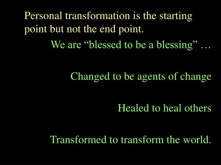 Personal transformation is the starting point but not the end point.