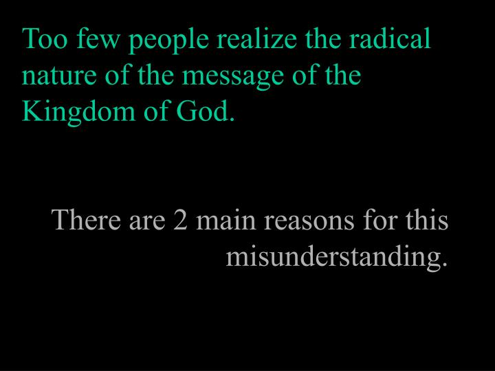 Too few people realize the radical nature of the message of the Kingdom of God.