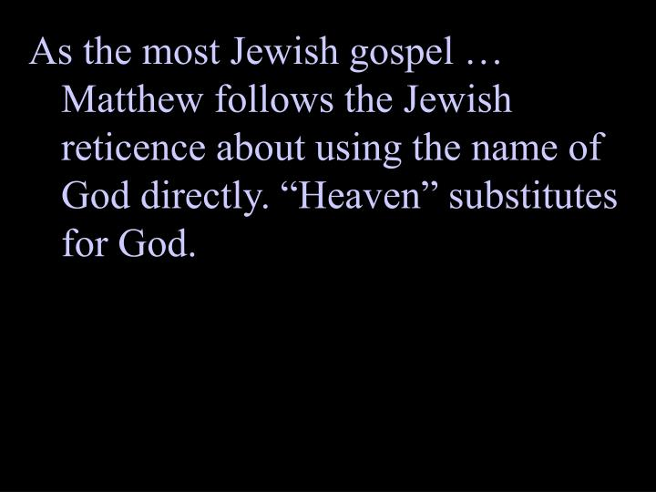 As the most Jewish gospel  Matthew follows the Jewish reticence about using the name of God directly. Heaven substitutes for God.