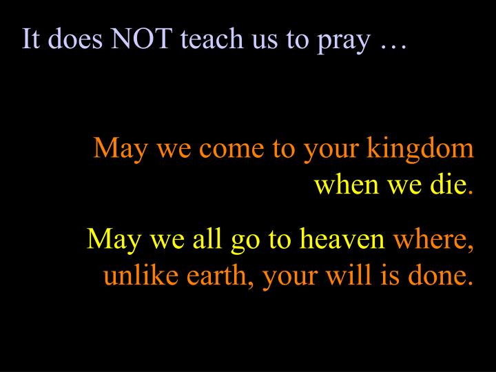 It does NOT teach us to pray