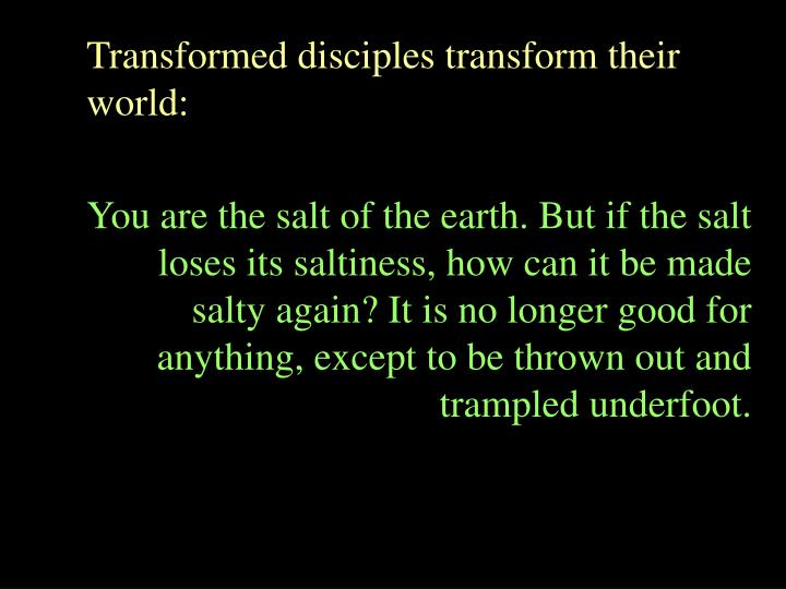 Transformed disciples transform their world: