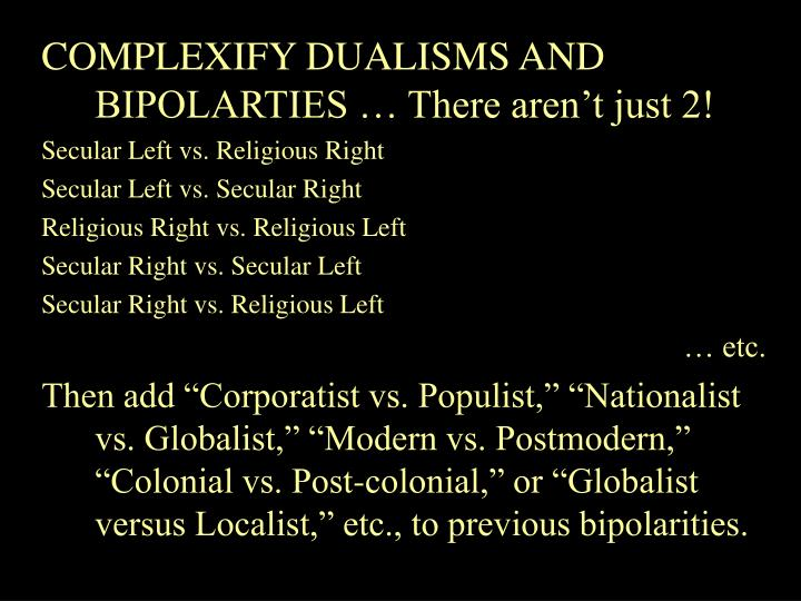 COMPLEXIFY DUALISMS AND BIPOLARTIES  There arent just 2!