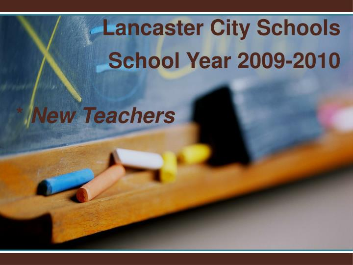 Lancaster city schools school year 2009 2010 new teachers l.jpg
