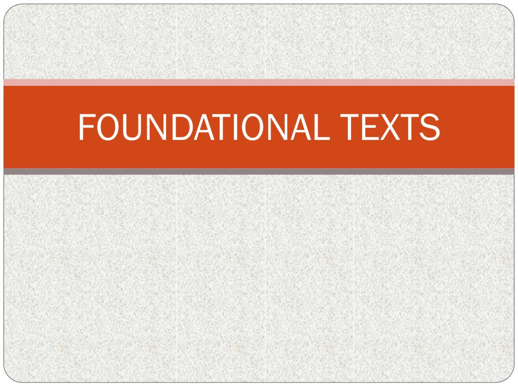 FOUNDATIONAL TEXTS