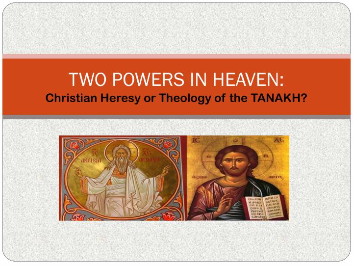 Two powers in heaven christian heresy or theology of the tanakh