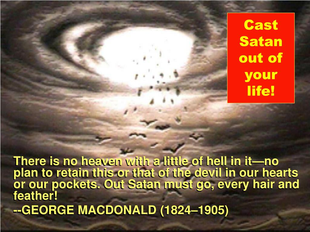Cast Satan out of your life!