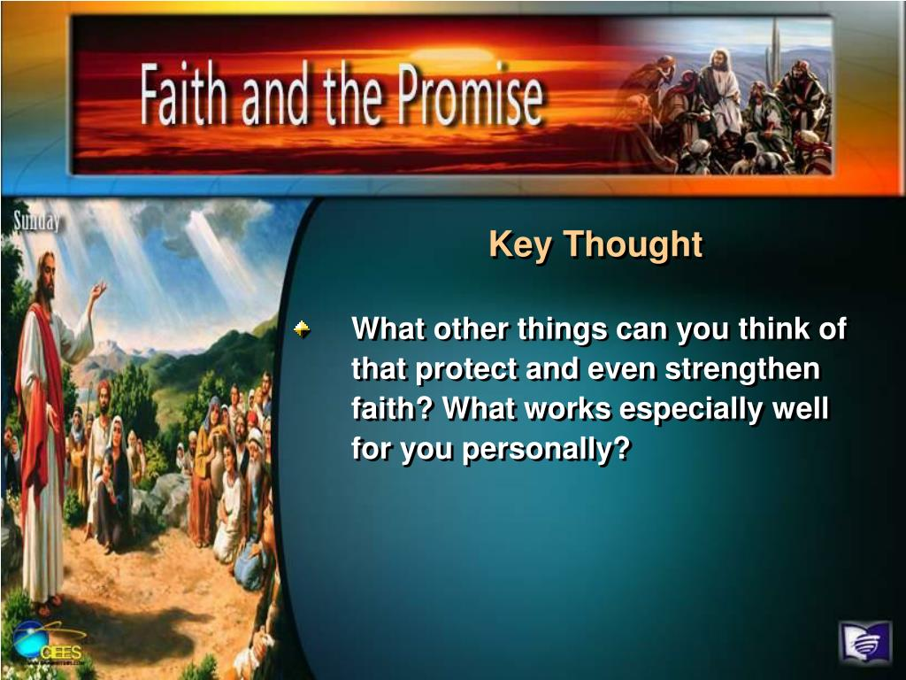 What other things can you think of that protect and even strengthen faith? What works especially well for you personally?