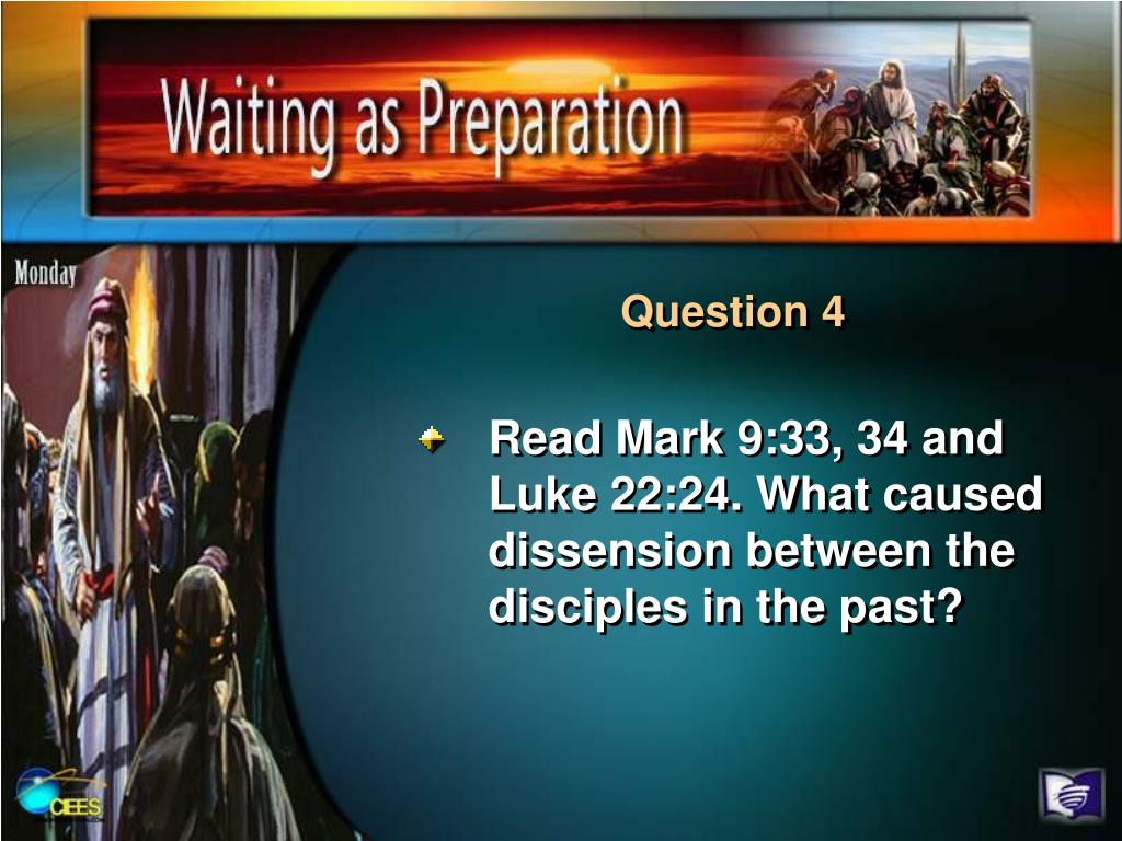 Read Mark 9:33, 34 and Luke 22:24. What caused dissension between the disciples in the past?
