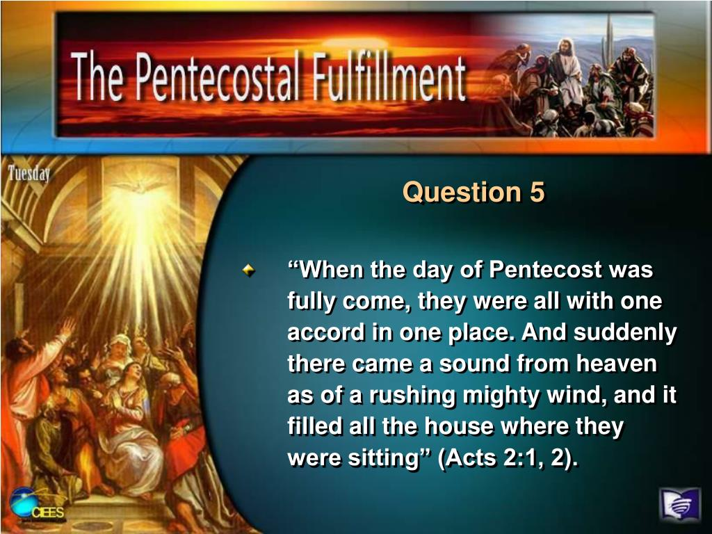 """When the day of Pentecost was fully come, they were all with one accord in one place. And suddenly there came a sound from heaven as of a rushing mighty wind, and it filled all the house where they were sitting"" (Acts 2:1, 2)."