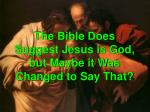 the bible does suggest jesus is god but maybe it was changed to say that