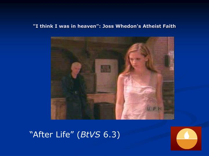 I think i was in heaven joss whedon s atheist faith
