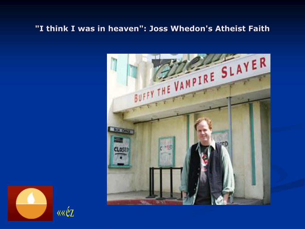 """I think I was in heaven"": Joss Whedon's Atheist Faith"