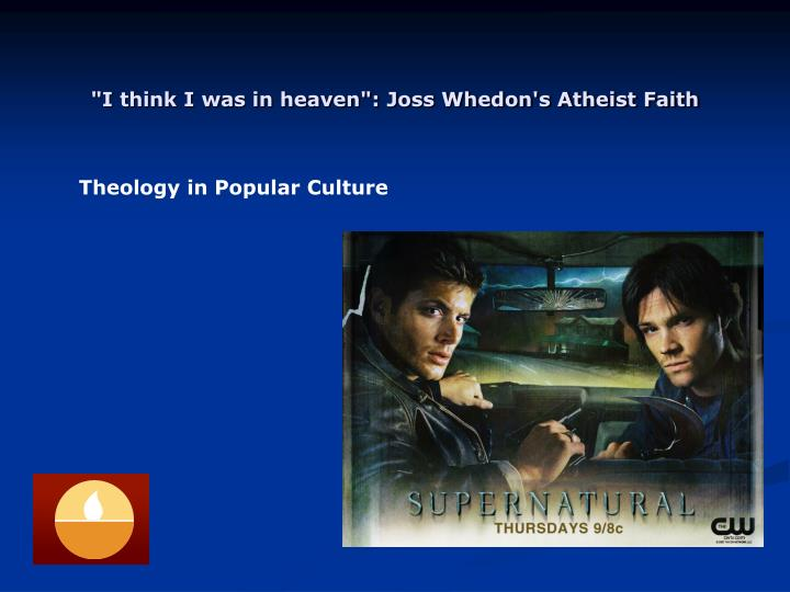 I think i was in heaven joss whedon s atheist faith3