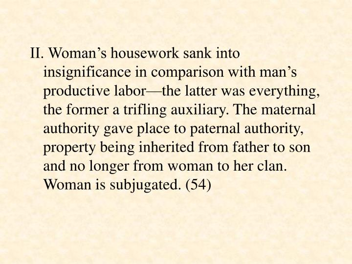 II. Woman's housework sank into insignificance in comparison with man's productive labor—the l...
