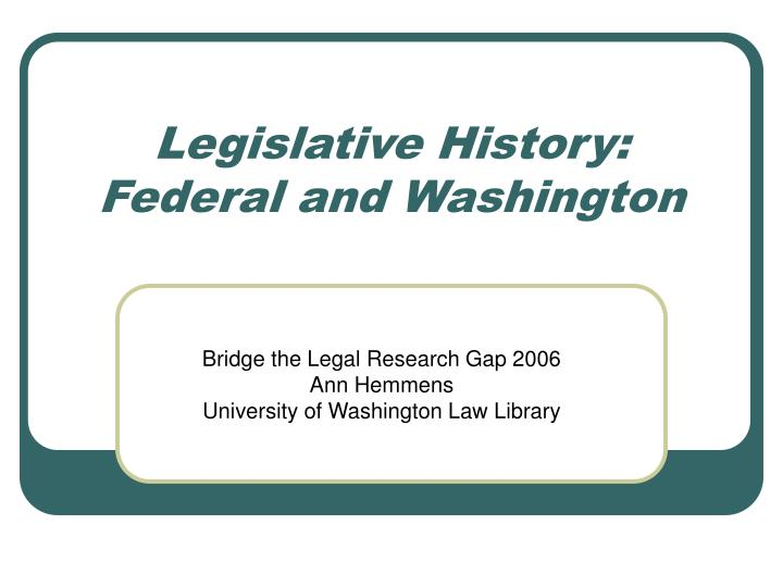 Legislative history federal and washington l.jpg