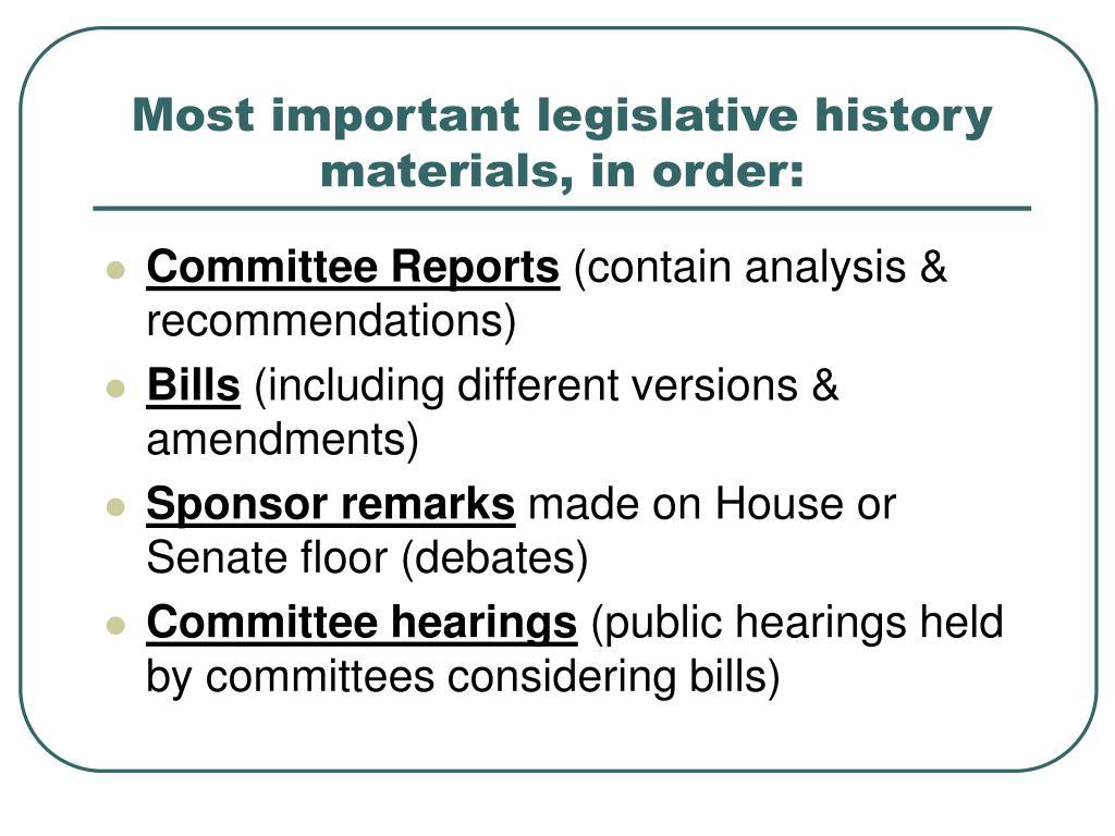 Most important legislative history materials, in order: