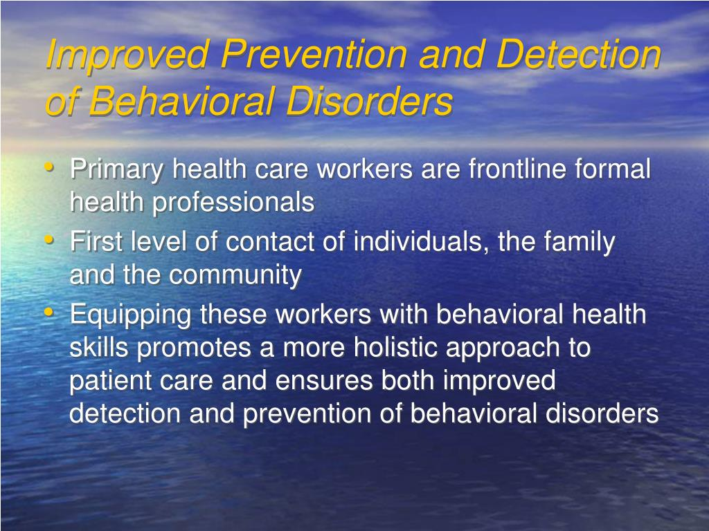 Improved Prevention and Detection of Behavioral Disorders