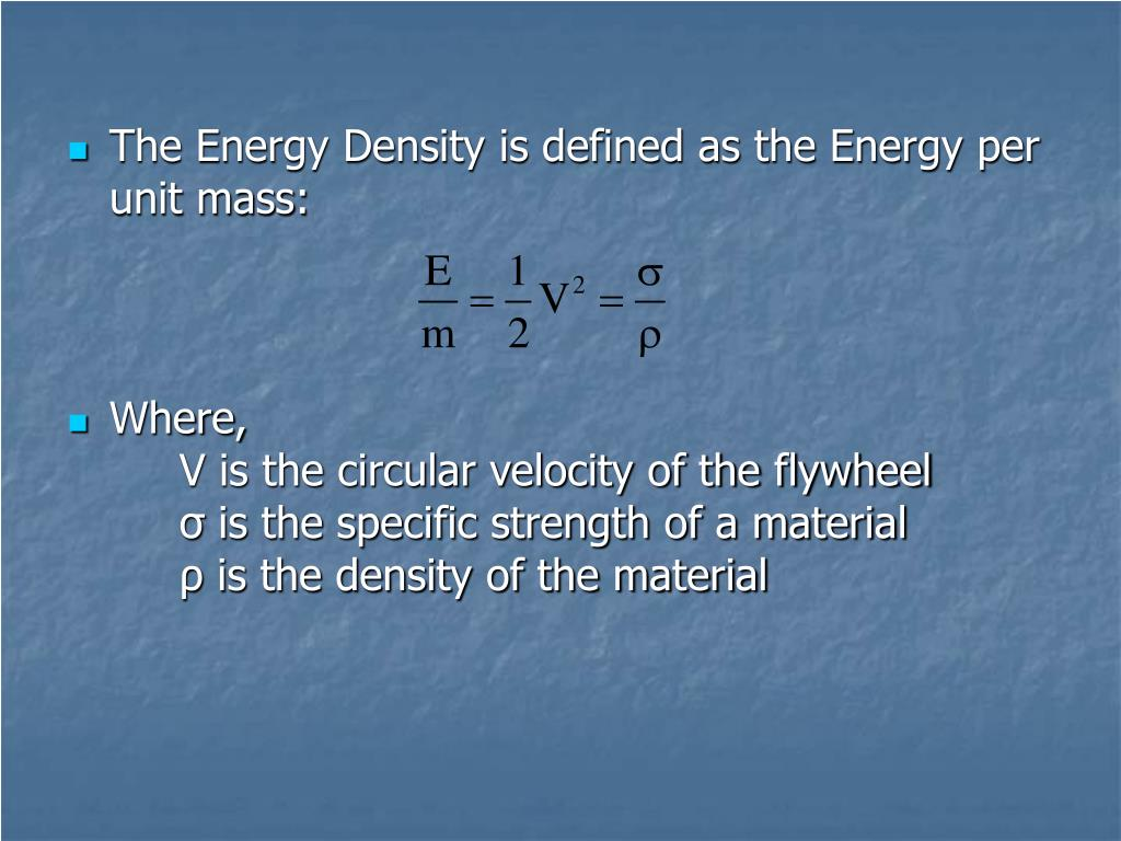 The Energy Density is defined as the Energy per unit mass: