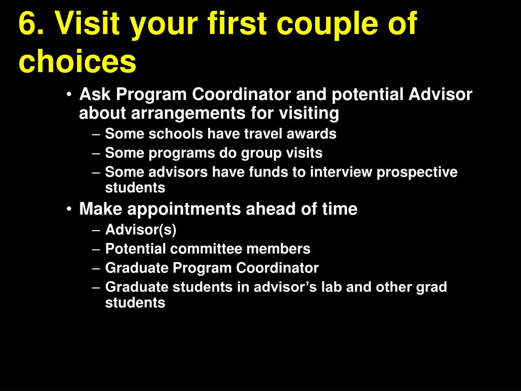 6. Visit your first couple of choices