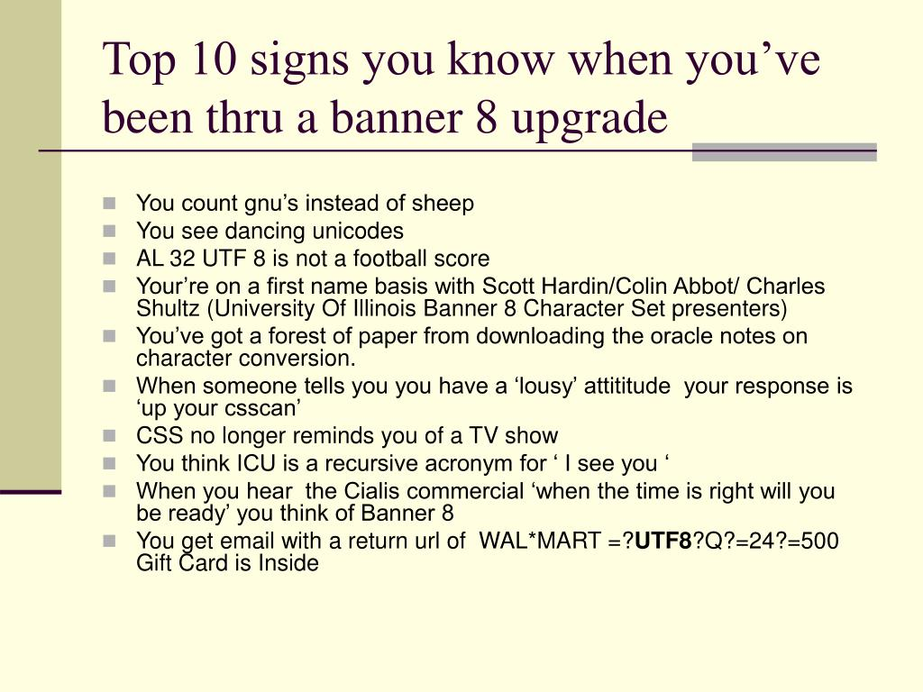 Top 10 signs you know when you've  been thru a banner 8 upgrade