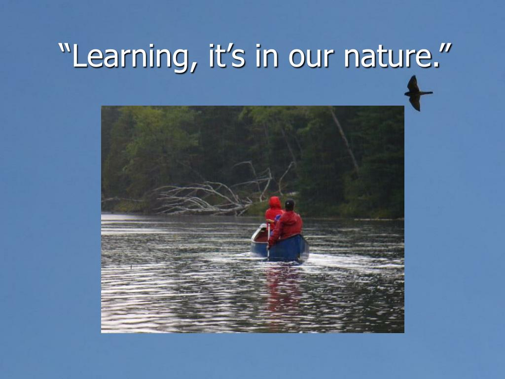 """""""Learning, it's in our nature."""""""