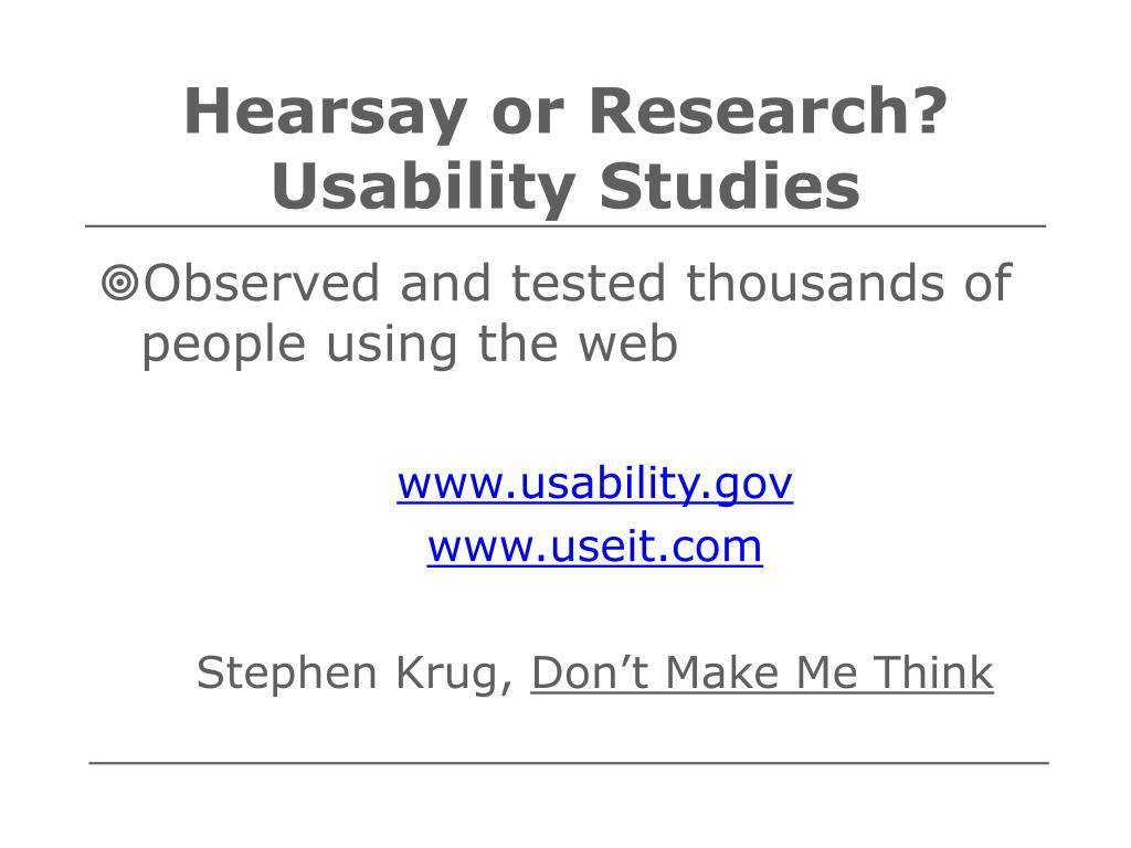 Hearsay or Research? Usability Studies