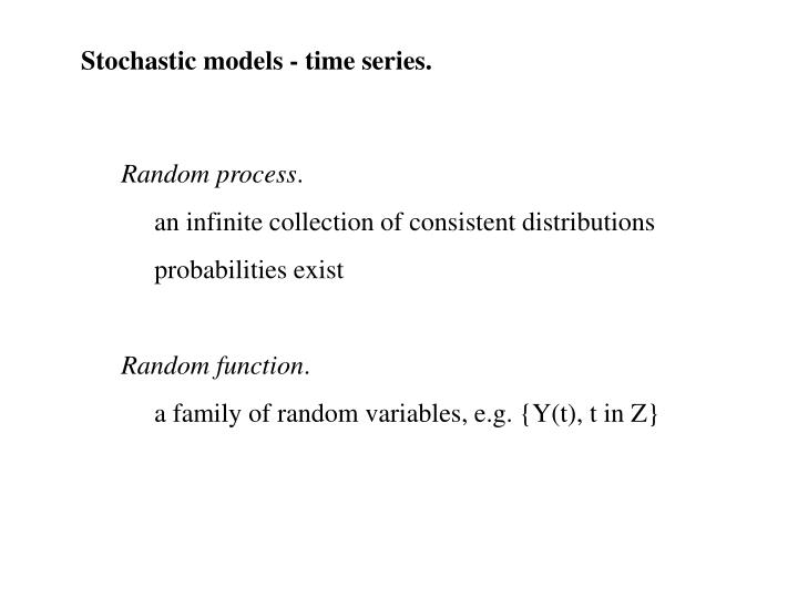Stochastic models - time series.