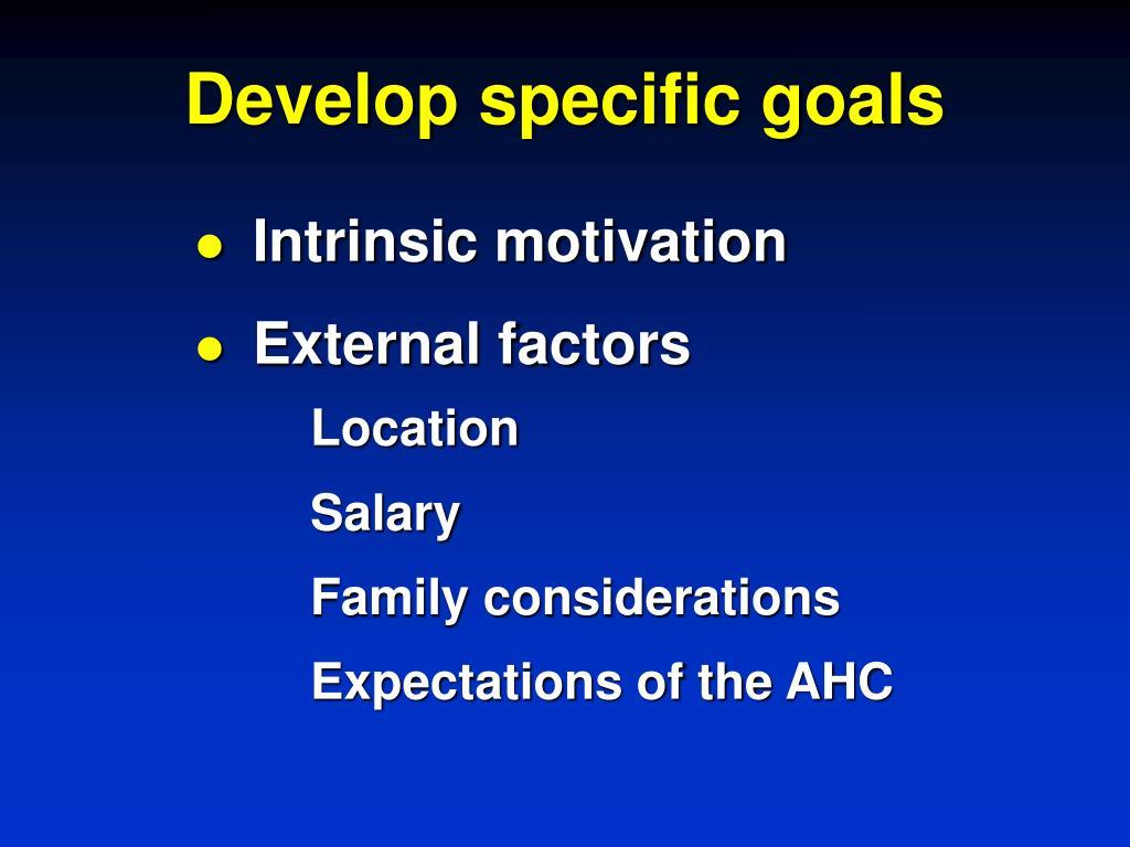 Develop specific goals