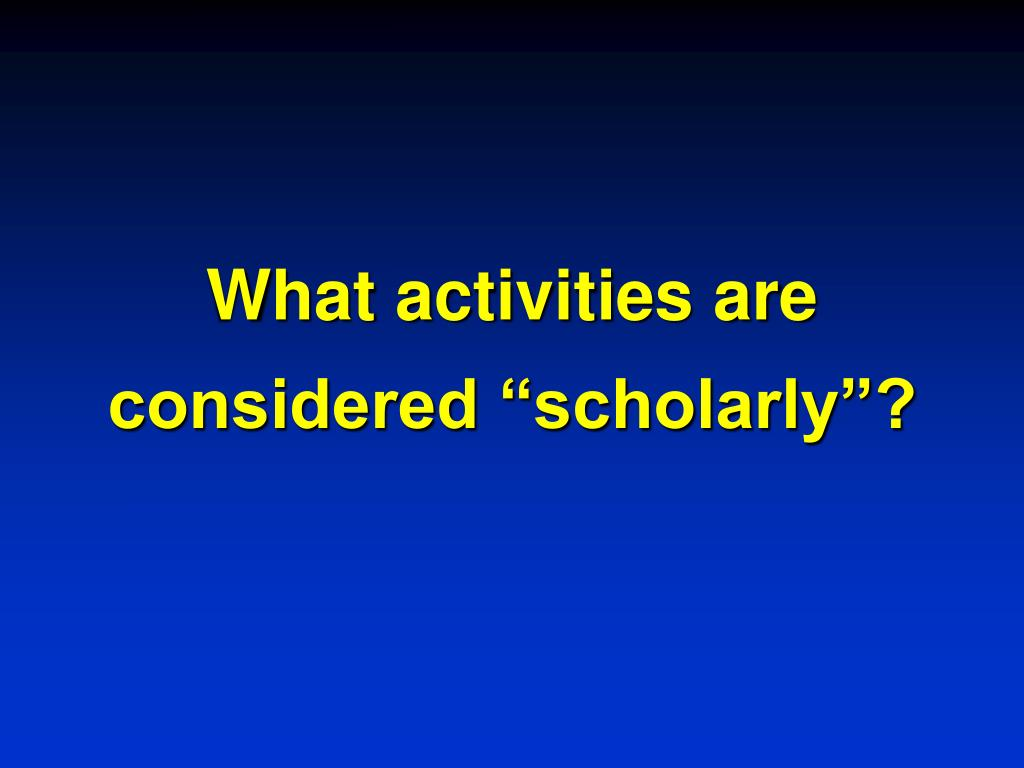 """What activities are considered """"scholarly""""?"""