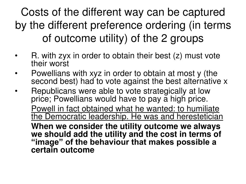 Costs of the different way can be captured by the different preference ordering (in terms of outcome utility) of the 2 groups