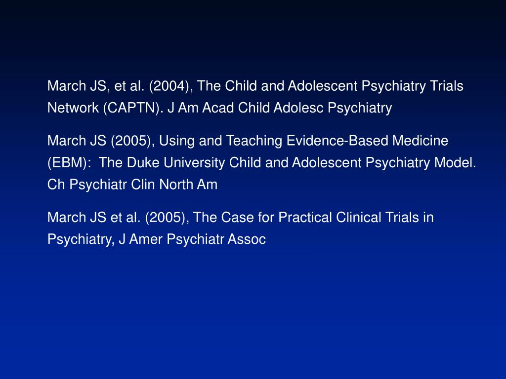 March JS, et al. (2004), The Child and Adolescent Psychiatry Trials Network (CAPTN). J Am Acad Child Adolesc Psychiatry