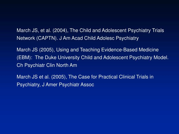 March JS, et al. (2004), The Child and Adolescent Psychiatry Trials Network (CAPTN). J Am Acad Child...