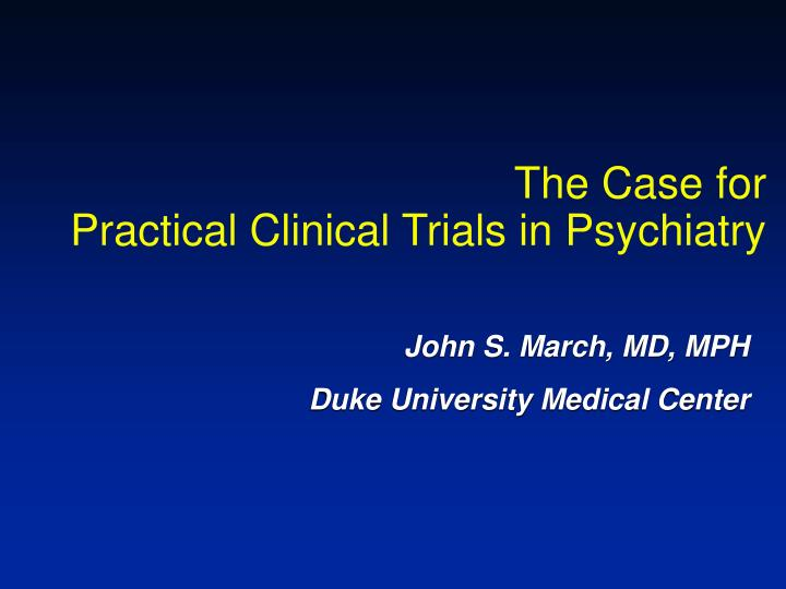 The case for practical clinical trials in psychiatry